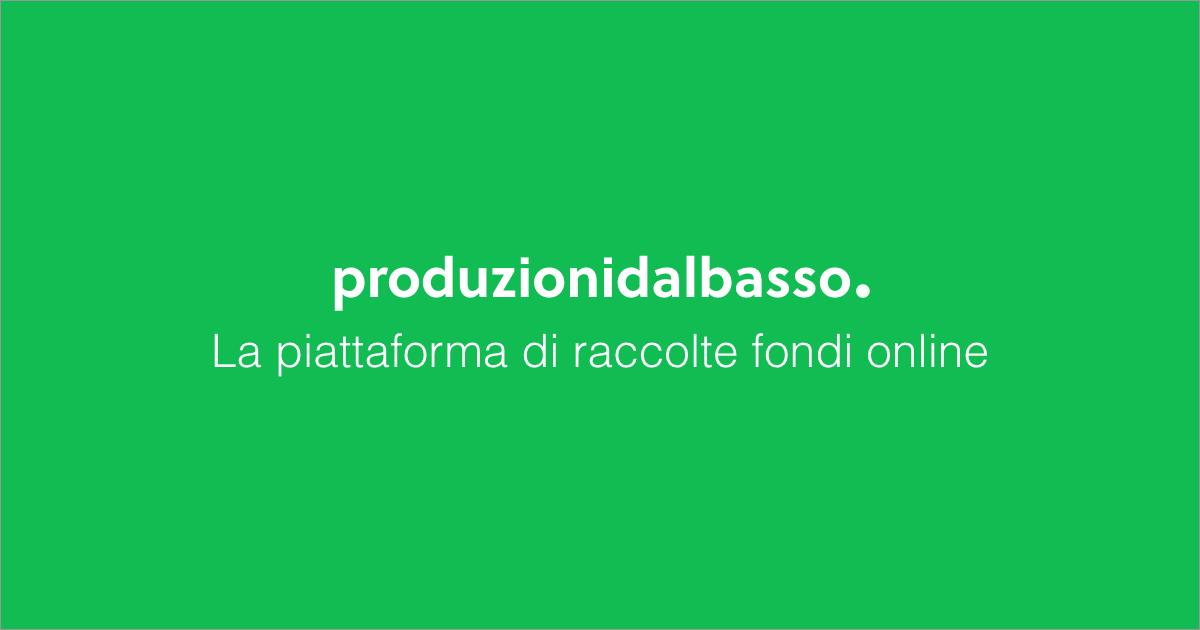 Produzioni dal Basso - Idee e storie da finanziare in crowdfunding